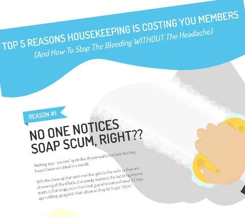 Top 5 Reasons Your Housekeeping Is  Costing You Members